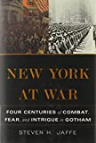 img - for New York at War: Four Centuries of Combat, Fear, and Intrigue in Gotham book / textbook / text book
