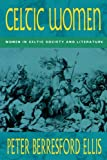 Celtic Women : Women in Celtic Society and Literature, Ellis, Peter Berresford, 009476560X