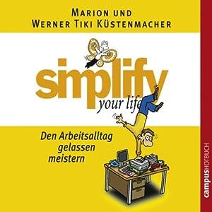 Simplify Your Life - Den Arbeitsalltag gelassen meistern Hörbuch