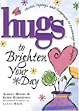 Hugs to Brighten Your Day, Ashley Moore and Korie Robertson, 1582294178