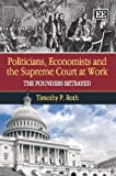 Politicians, Economists and the Supreme Court at Work, Timothy P. Roth, 1848444532