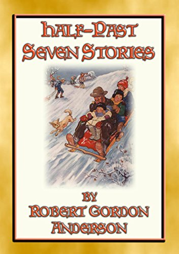HALF-PAST SEVEN STORIES - 17 illustrated stories from yesteryear: The sequel to Seven o' Clock Stories