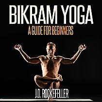 BIKRAM YOGA: A GUIDE FOR BEGINNERS