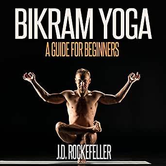 Amazon Com Bikram Yoga A Guide For Beginners Audible Audio Edition J D Rockefeller Mary Phillips J D Rockefeller Audible Audiobooks