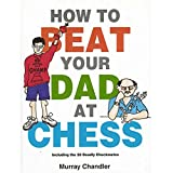 How To Beat Your Dad At Chess (gambit Chess)-Murray Chandler