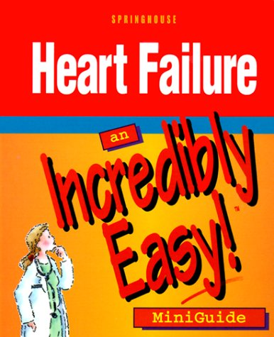 Heart Failure: An Incredibly Easy! Miniguide by Spring House