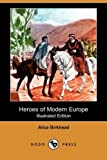 Heroes of Modern Europe, Alice Birkhead, 1409965112