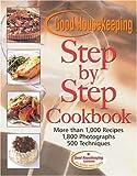 Good Housekeeping Step by Step Cookbook, Good Housekeeping Editors, 1588162745