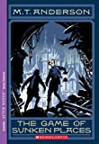 The Game of Sunken Places, M. T. Anderson, 0439416612