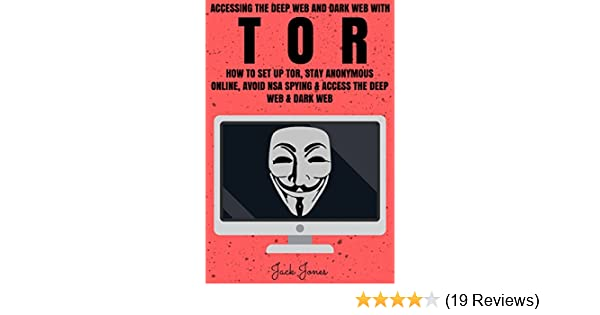 Tor: Accessing The Deep Web & Dark Web With Tor: How To Set Up Tor, Stay  Anonymous Online, Avoid NSA Spying & Access The Deep Web & Dark Web (Tor,  Tor