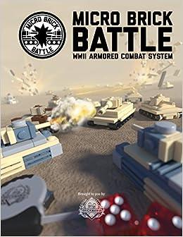 Micro Brick Battle: WWII Armored Combat System: Daniel Siskind