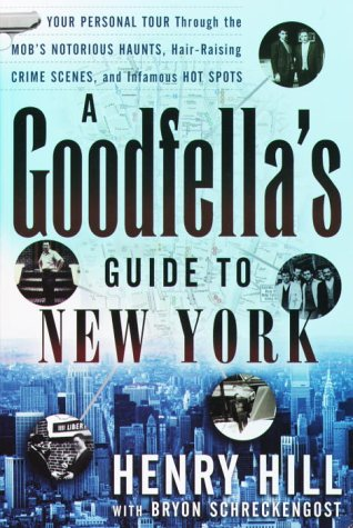 Download A Goodfella's Guide to New York: Your Personal Tour Through the Mob's Notorious Haunts, Hair-Raising Crime Scenes, and Infamous Hot Spots ebook