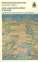 Internationale de l'imaginaire Nouvelle série, N° 21 : Cette langue qu'on appelle le Français : L'apport des écrivains francophones à la langue française