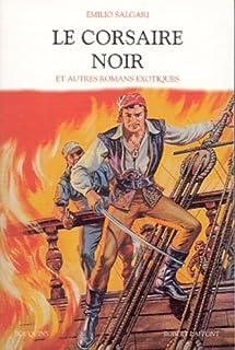 Le corsaire noir et autres romans exotiques : [1] : [Les mystères de la jungle noire ; Les tigres de Mompracem], Salgari, Emilio