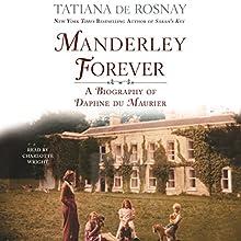 Manderley Forever: A Biography of Daphne du Maurier | Livre audio Auteur(s) : Tatiana de Rosnay Narrateur(s) : Charlotte Wright