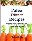 Paleo Dinner Recipes: Gluten Free, Delicious, Fast and Easy to Make Paleo Dinner Recipes for Busy People, Michael Jessimy, 1500184926
