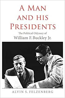 Book Cover: A Man and His Presidents: The Political Odyssey of William F. Buckley Jr.
