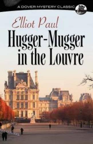 Classic Hugger - Hugger-Mugger in the Louvre (Dover Mystery Classics)