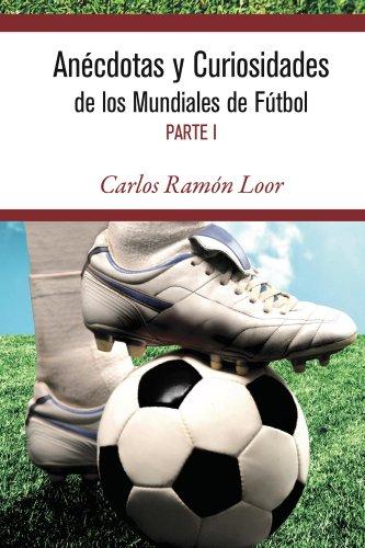 Descargar Libro Anécdotas Y Curiosidades De Los Mundiales De Fútbol Carlos Loor