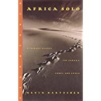 Africa Solo: A Journey Across The Sahara, Sahel, And Congo