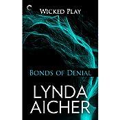 Bonds of Denial: Wicked Play, Book 5 | Lynda Aicher