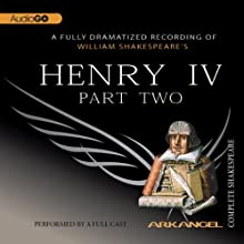Henry IV, Part 2: Arkangel Shakespeare Performance by William Shakespeare Narrated by Jamie Glover, Julian Glover, Richard Griffiths
