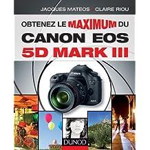 Obtenez le maximum du Canon EOS 5D Mark III (French Edition)