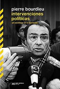 Intervenciones políticas: un sociólogo en la barricada par Pierre