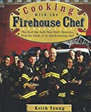 Cooking with the Firehouse Chef: The food that fuels New York's Bravest from the hands of award winning chef Keith Young
