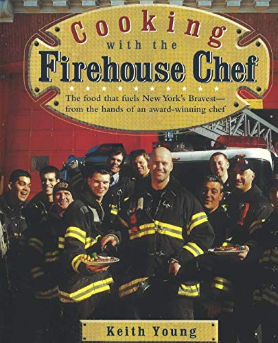 Cooking with the Firehouse Chef: The food that fuels New York's Bravest from the hands of award winning chef Keith Young by Keith Young, Kaley Young, Christian Young, Keira Young