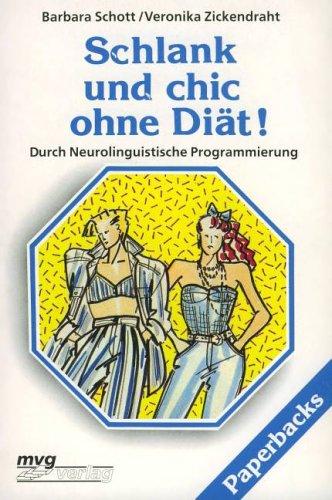 Schlank und chic ohne Diät! Durch Neurolinguistische Programmierung.