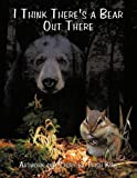 I Think There's a Bear Out There, Trish Kirk, 1438960972