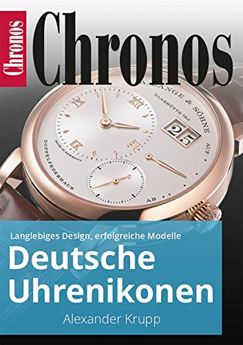 (Deutsche Uhrenikonen: Langlebiges Design, erfolgreiche Modelle (Ratgeber Uhren und Schmuck) (German Edition))