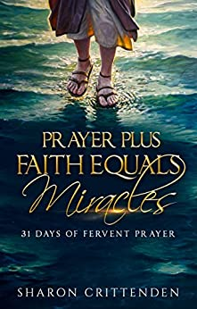 PRAYER PLUS FAITH EQUALS MIRACLES: 31 DAYS OF FERVENT PRAYER by [CRITTENDEN, SHARON, CRITTENDEN, ANDRE]