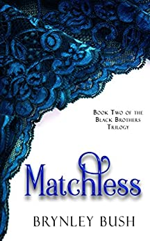 Matchless (Black Brothers Trilogy Book 2) by [Bush, Brynley]