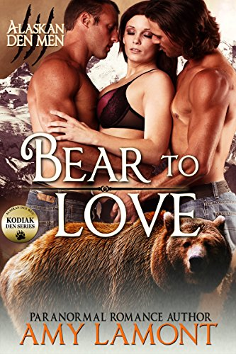 Bear to Love: Kodiak Den #3 (Alaskan Den Men Book 8) (Alaskas Three Bears)