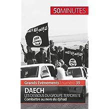 Daech. Les dessous du groupe terroriste: Combattre au nom du djihad (Grands Événements t. 39) (French Edition)