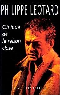 Clinique de la raison close par Philippe Léotard