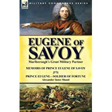 Eugene of Savoy: Marlborough's Great Military Partner-Memoirs of Prince Eugene of Savoy & Prince Eugene-Soldier of Fortune by Alexander Innes Shand