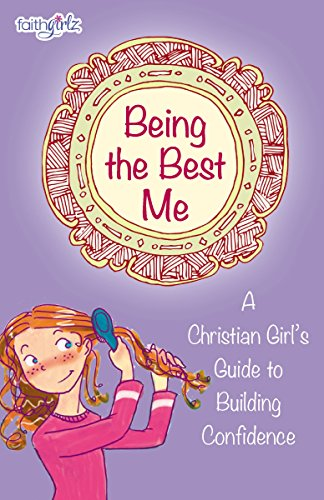Being the Best Me: A Christian Girl's Guide to Building Confidence (Faithgirlz)