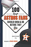 100 Things Astros Fans Should Know & Do Before They Die (100 Things...Fans Should Know)