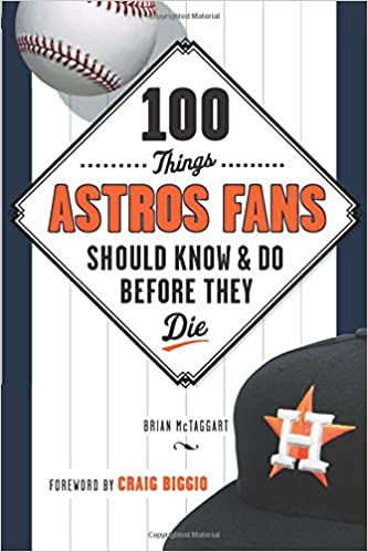 100 things astros fans should know do before they die 100 100 things astros fans should know do before they die 100 thingsfans should know brian mctaggart craig biggio 9781629371962 amazon books fandeluxe PDF