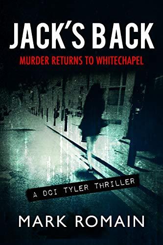 Jack's Back: Murder returns to Whitechapel (A London Noir crime thriller) (DCI Jack Tyler Book 1)