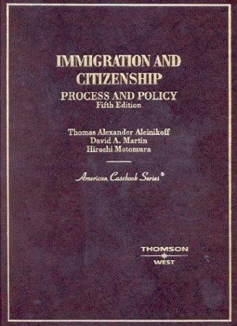 Immigration and Citizenship: Process and Policy, 5th Edition (American Casebook Series)