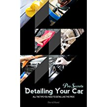 Detailing Your Car: Pro Tips: All the tips you need to detail like the pros