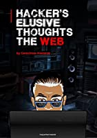 Hacker's Elusive Thoughts The Web Front Cover