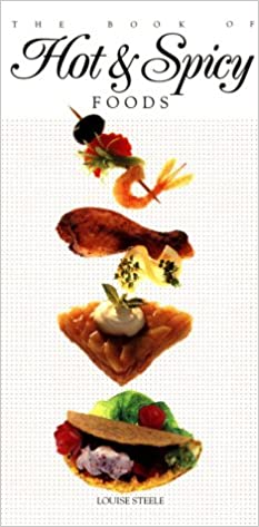 The book of hot and spicy foods louise steele 0075478006427 flip to back flip to front forumfinder Choice Image