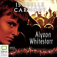Alyzon Whitestarr Audiobook by Isobelle Carmody Narrated by Isobelle Carmody