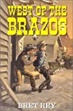 West of the Brazos, Bret Rey, 1841370185