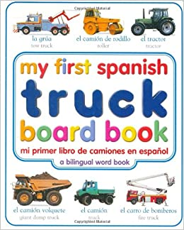 My First Spanish Truck Board Book/Mi Primer Libro de Camiones en Espanol (My First series): DK Publishing: 0635517085921: Amazon.com: Books